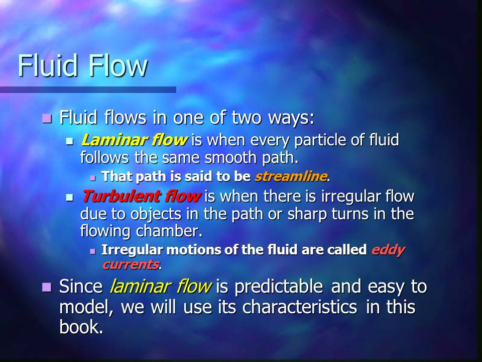 Fluid Flow Fluid flows in one of two ways: