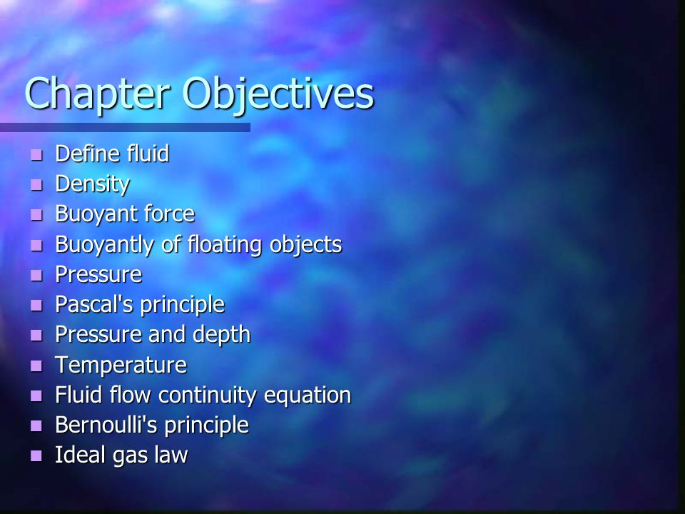 Chapter Objectives Define fluid Density Buoyant force