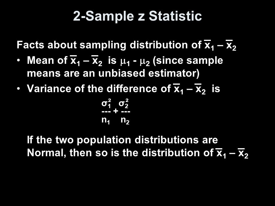 2-Sample z Statistic Facts about sampling distribution of x1 – x2