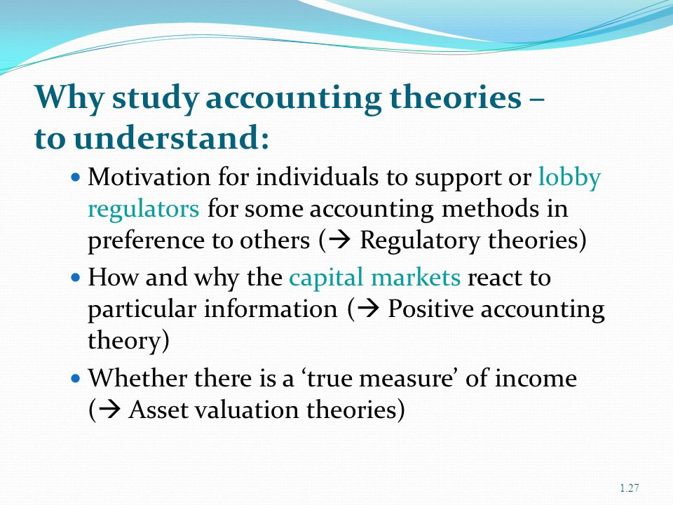 accounting theories Accounting theory is a set of assumptions, frameworks and methodologies used in the study and application of financial reporting principles the study of accounting theory involves a review of.