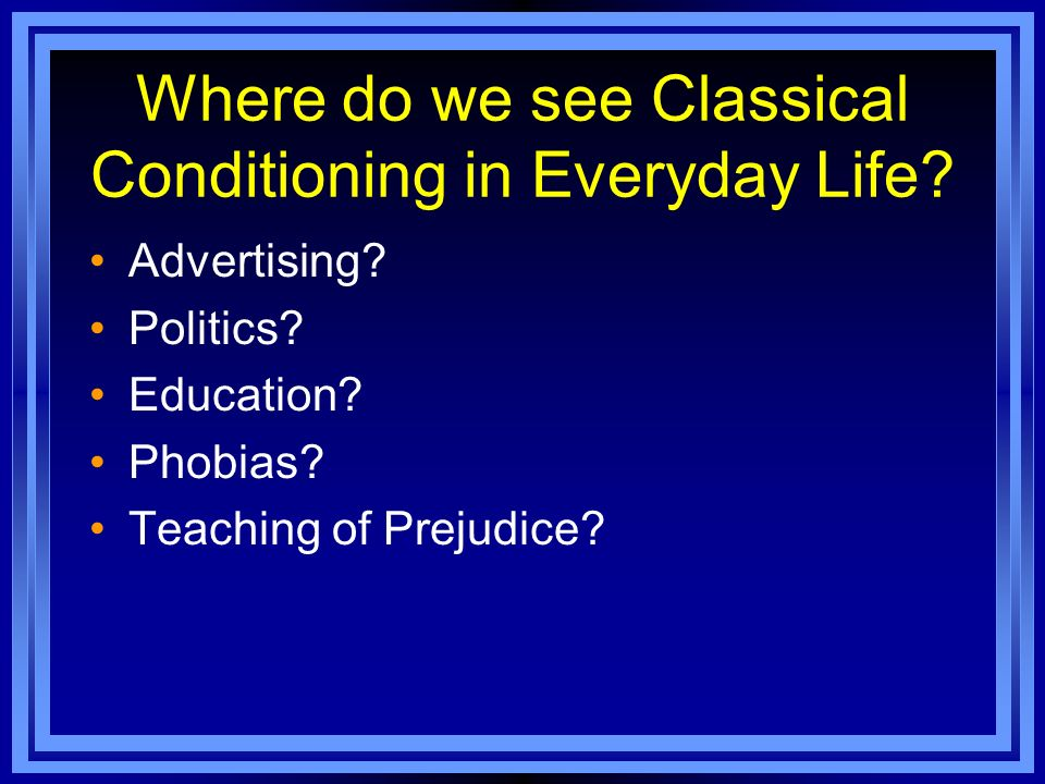 Where do we see Classical Conditioning in Everyday Life