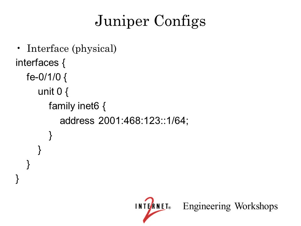 Juniper Configs Interface (physical) interfaces { fe-0/1/0 { unit 0 {