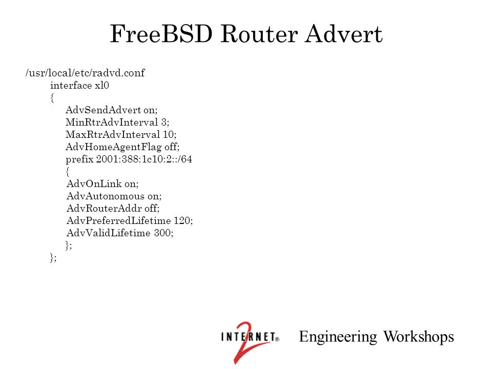 FreeBSD Router Advert /usr/local/etc/radvd.conf interface xl0 {