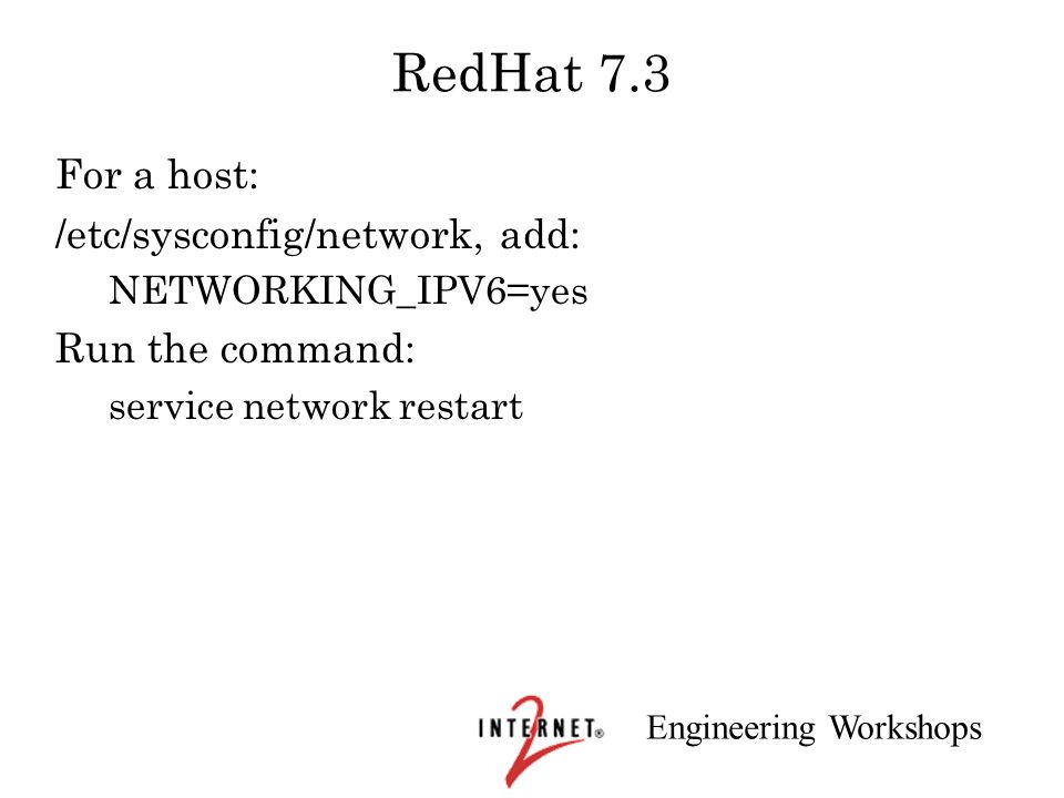 RedHat 7.3 For a host: /etc/sysconfig/network, add: Run the command: