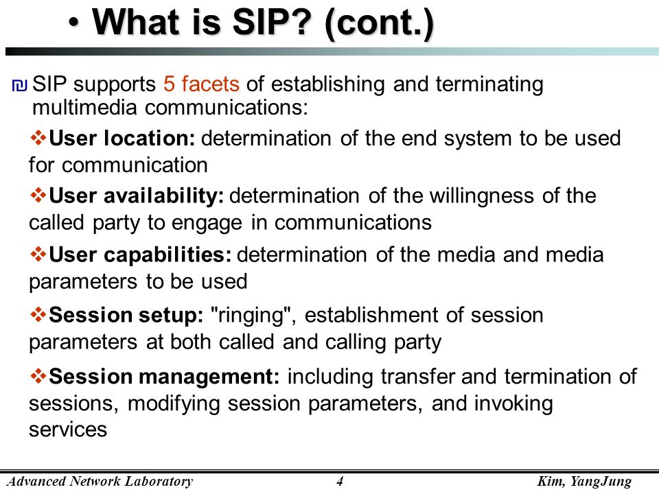 What is SIP (cont.) SIP supports 5 facets of establishing and terminating multimedia communications: