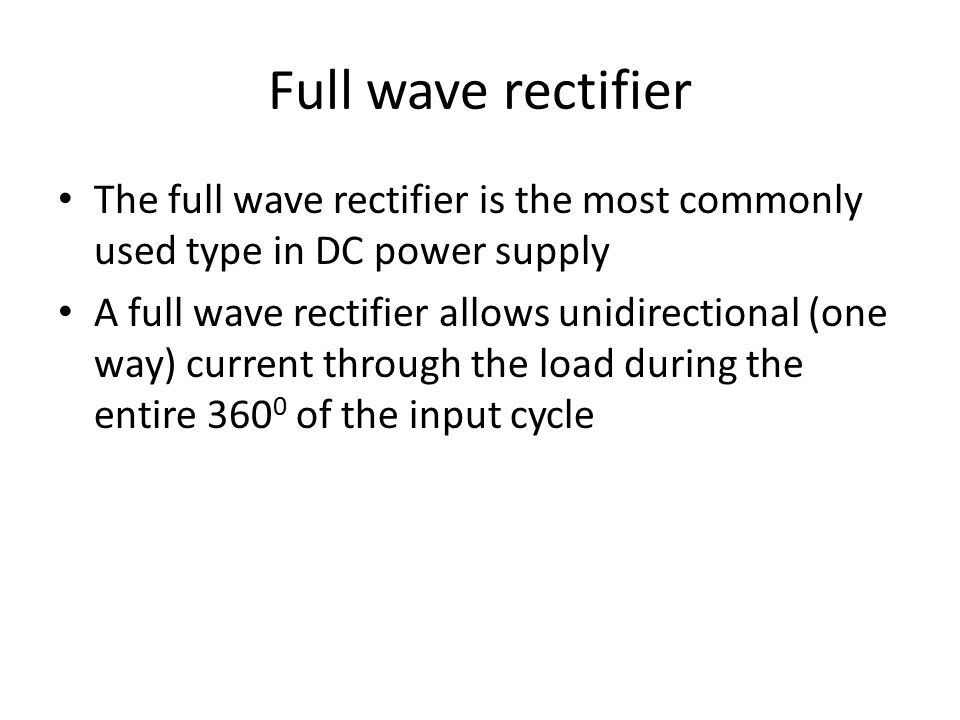 Full wave rectifier The full wave rectifier is the most commonly used type in DC power supply.