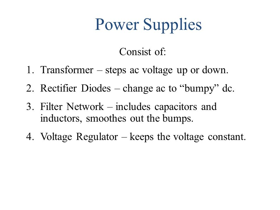 Power Supplies Consist of: Transformer – steps ac voltage up or down.