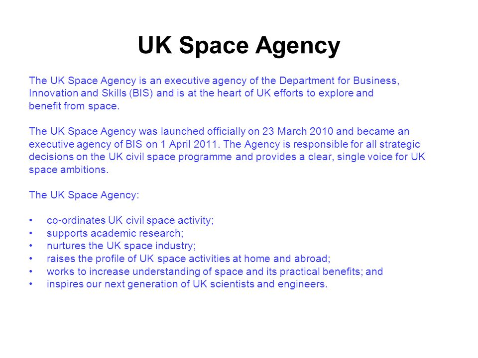 UK Space Agency The UK Space Agency is an executive agency of the Department for Business,