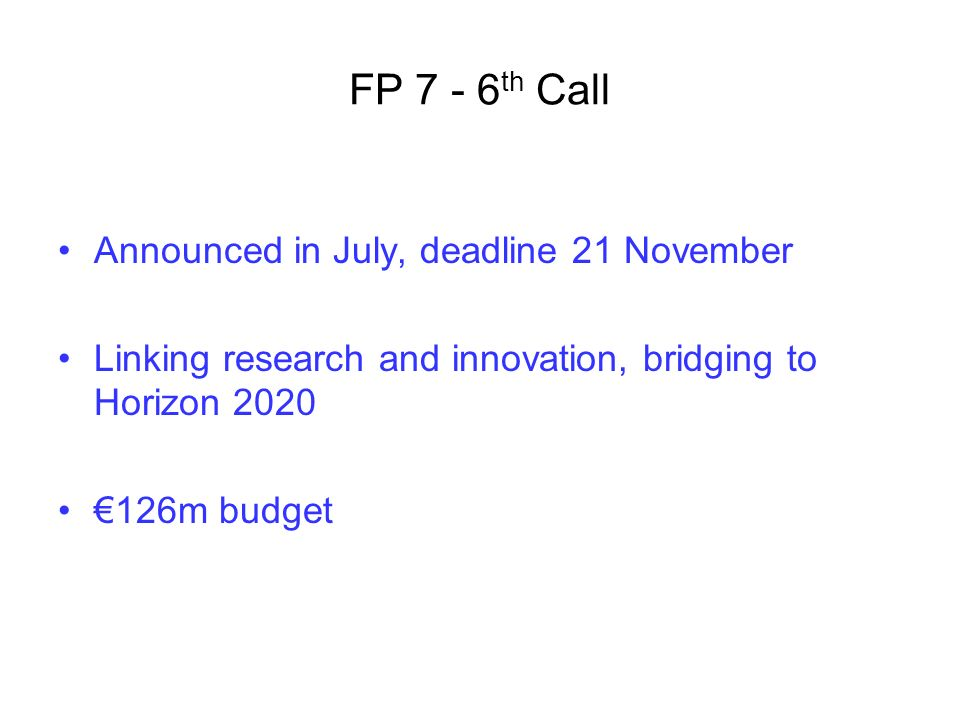 FP 7 - 6th Call Announced in July, deadline 21 November