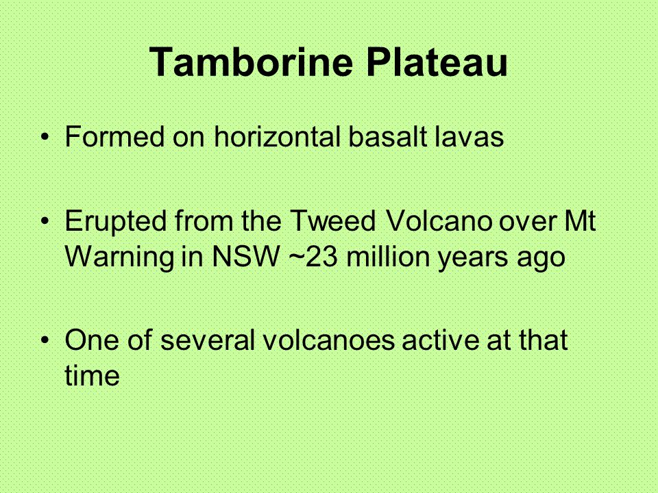 Tamborine Plateau Formed on horizontal basalt lavas