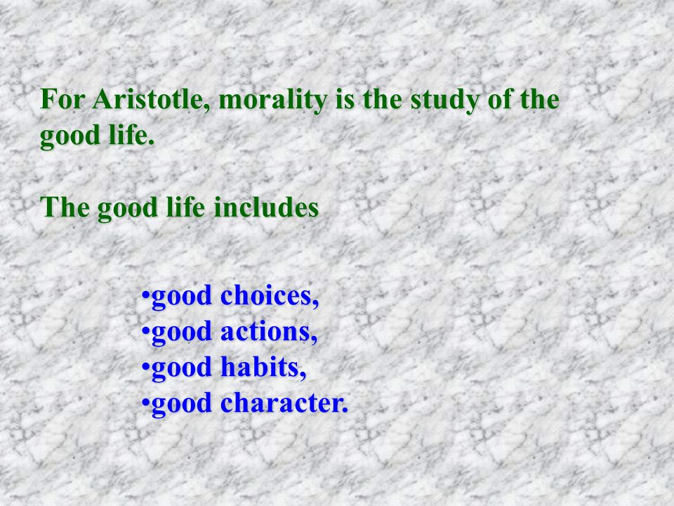 what does aristotle say about the good life and the ingredients which can make us happy