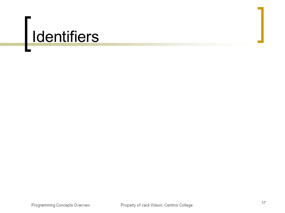 Identifiers Programming Concepts Overview Property of Jack Wilson, Cerritos College.