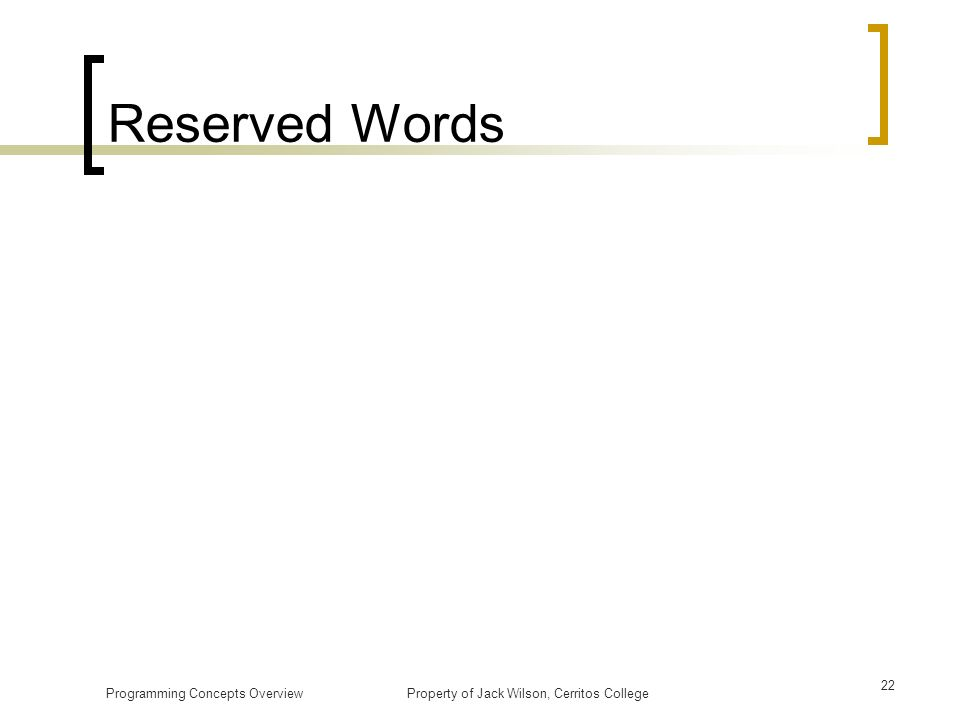 Reserved Words Programming Concepts Overview Property of Jack Wilson, Cerritos College.