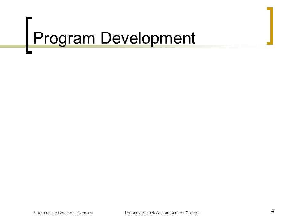 Program Development Programming Concepts Overview Property of Jack Wilson, Cerritos College.