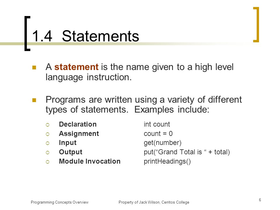 1.4 Statements A statement is the name given to a high level language instruction.