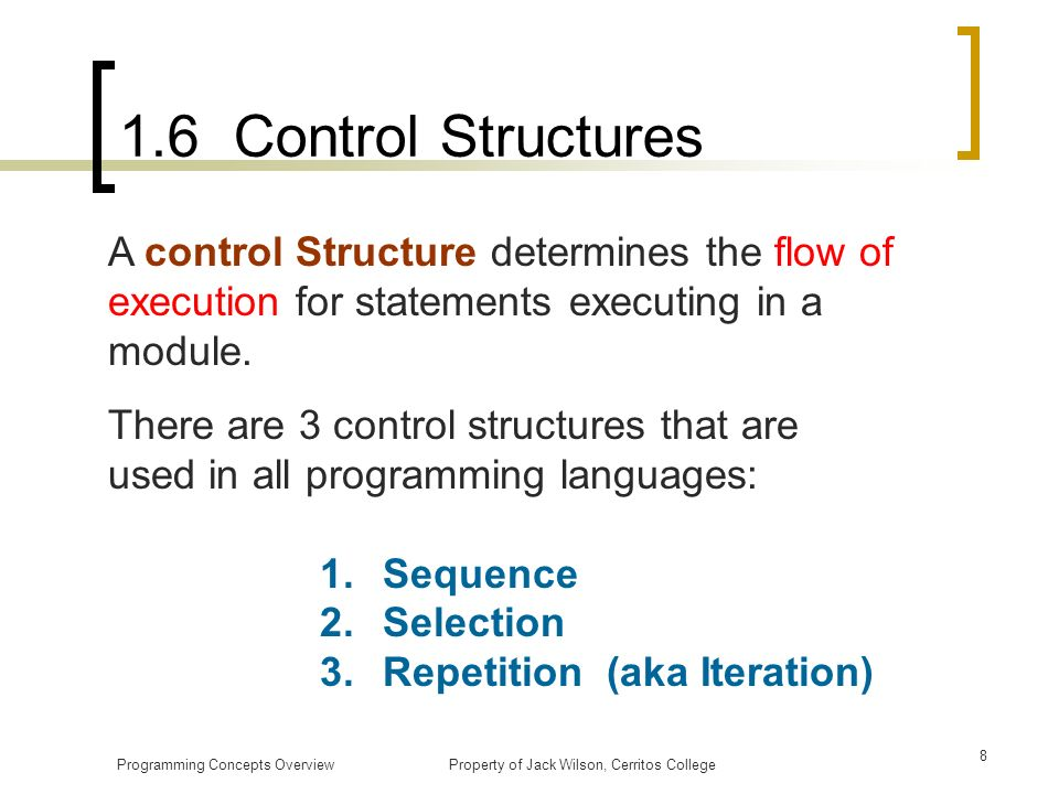 1.6 Control Structures A control Structure determines the flow of execution for statements executing in a module.