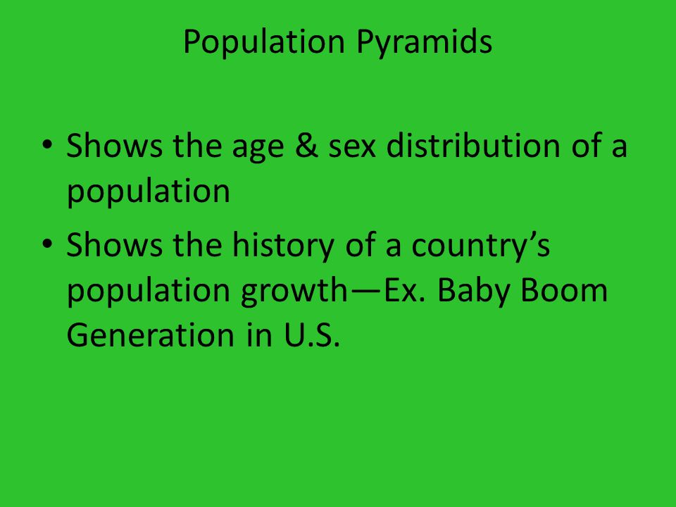 Population Pyramids Shows the age & sex distribution of a population.