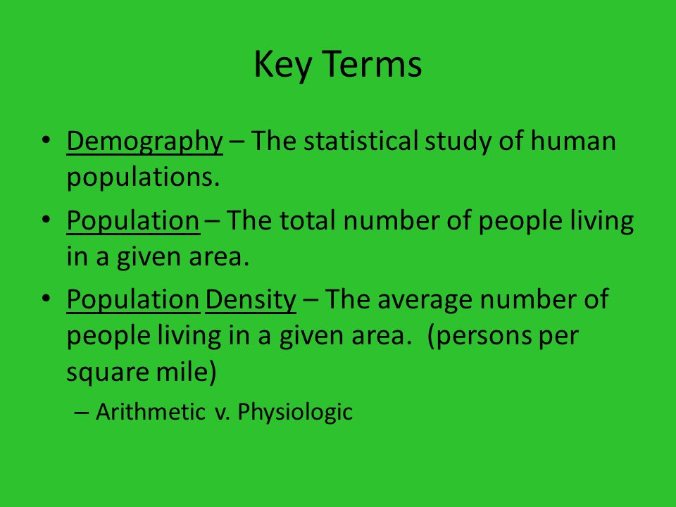 Key Terms Demography – The statistical study of human populations.