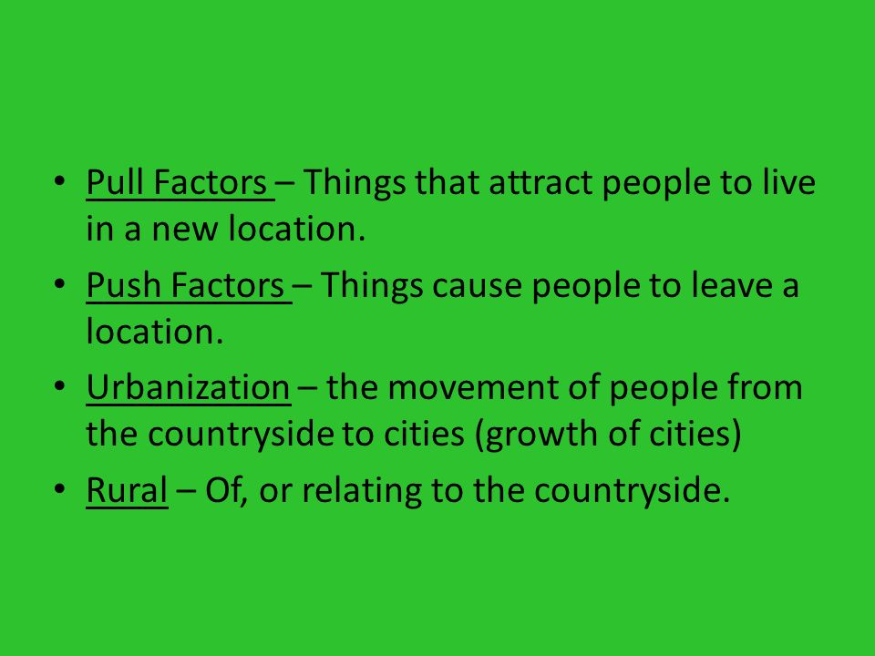 Pull Factors – Things that attract people to live in a new location.