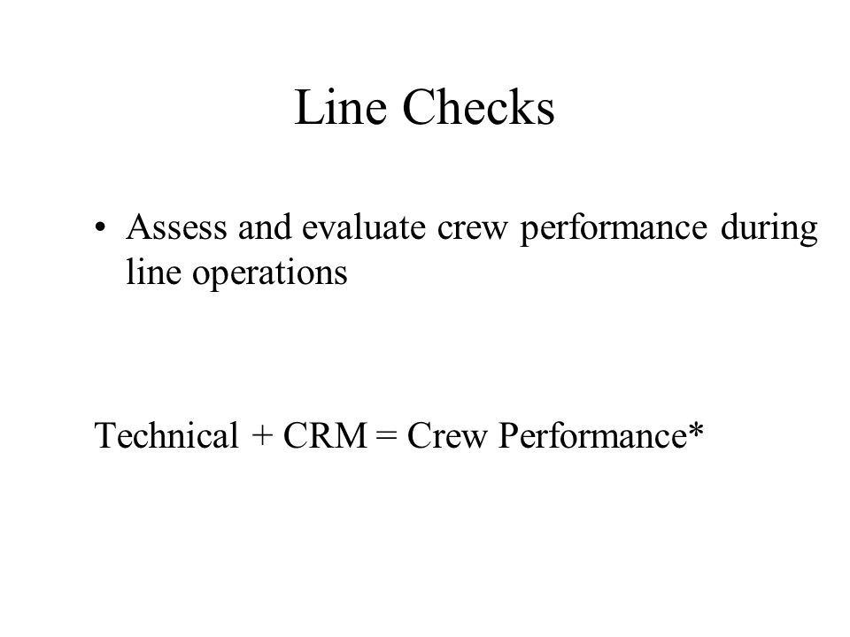 Line Checks Assess and evaluate crew performance during line operations.