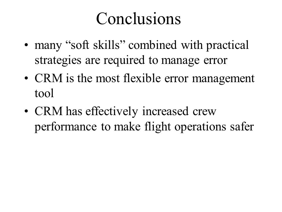 Conclusions many soft skills combined with practical strategies are required to manage error. CRM is the most flexible error management tool.