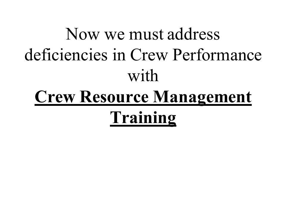 Now we must address deficiencies in Crew Performance with Crew Resource Management Training