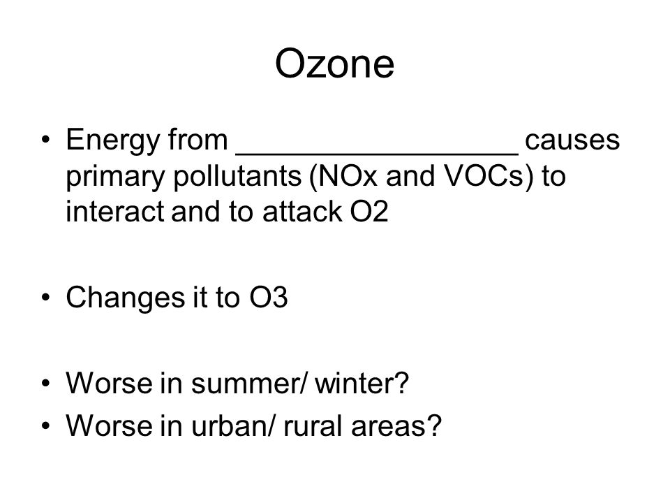 Ozone Energy from _________________ causes primary pollutants (NOx and VOCs) to interact and to attack O2.