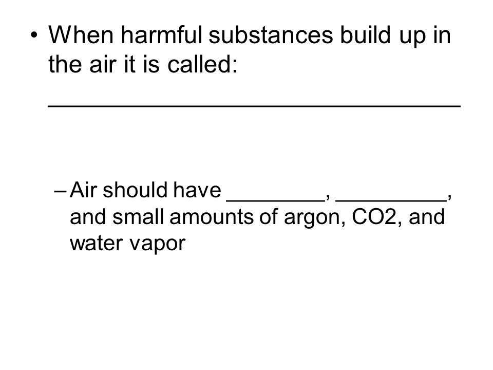 When harmful substances build up in the air it is called: ______________________________