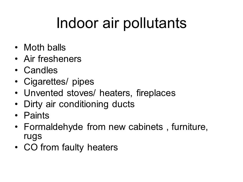Indoor air pollutants Moth balls Air fresheners Candles
