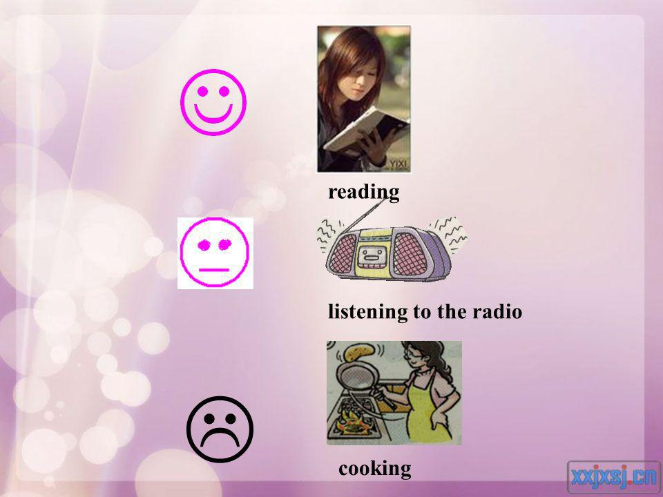 reading listening to the radio  cooking