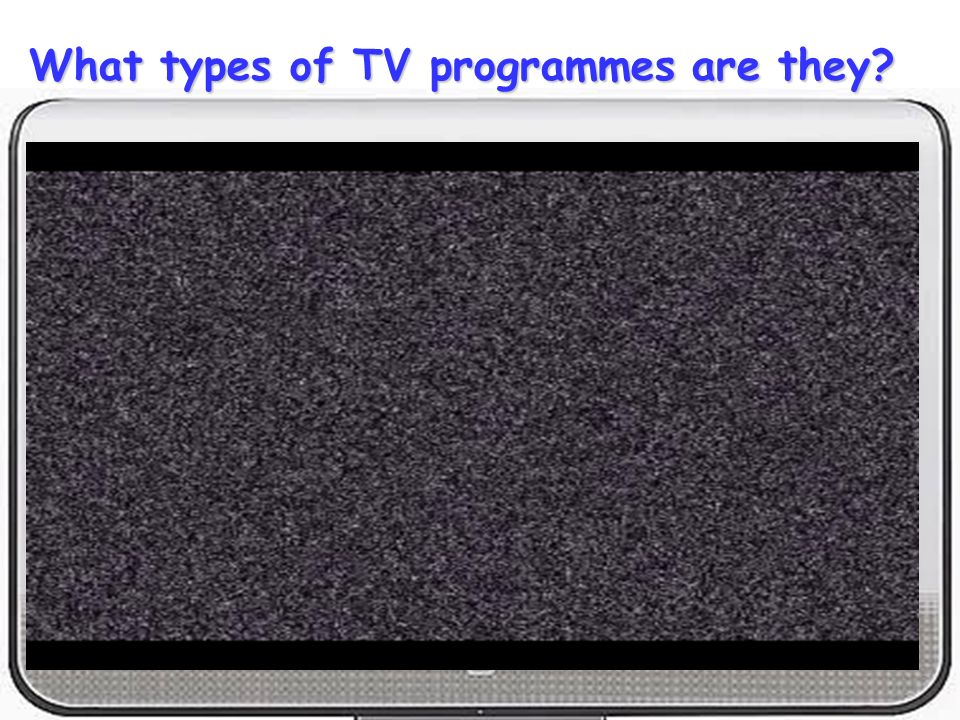 What types of TV programmes are they