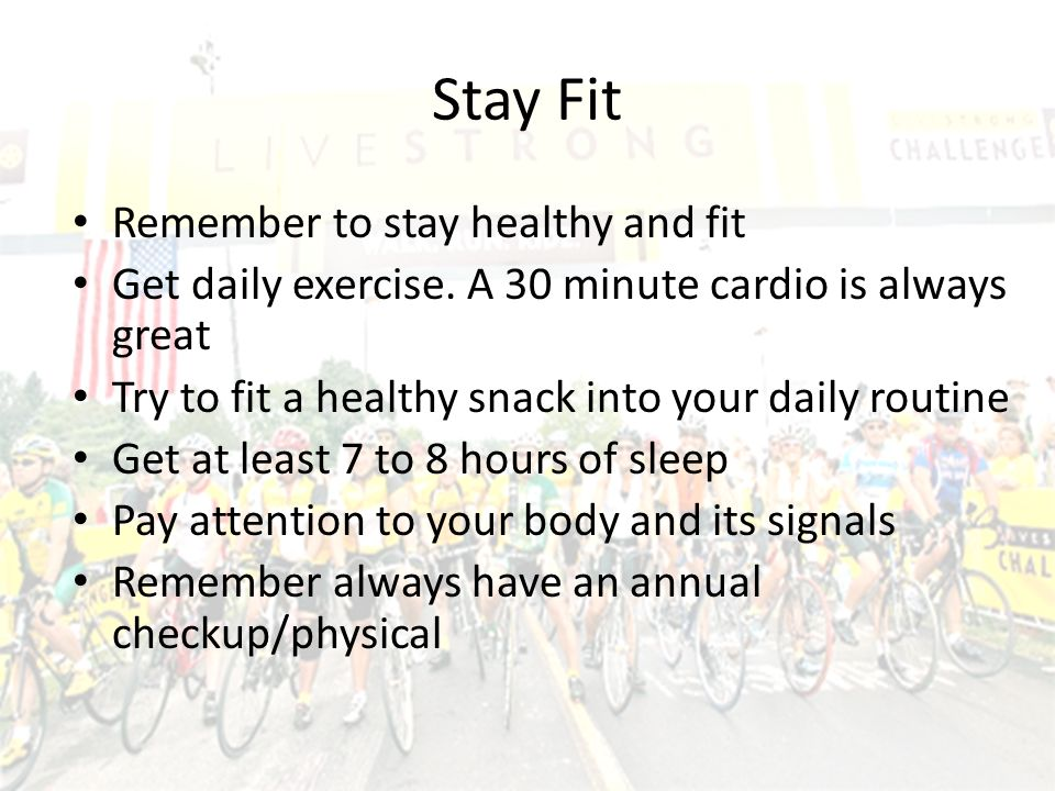 Stay Fit Remember to stay healthy and fit