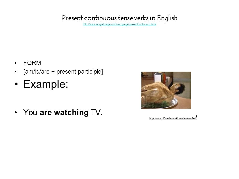 Example: You are watching TV.