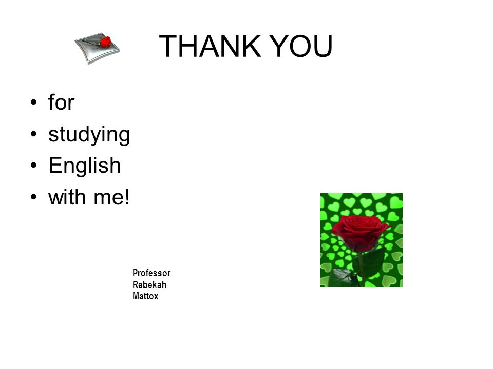 THANK YOU for studying English with me! Professor Rebekah Mattox