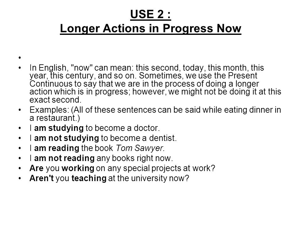 USE 2 : Longer Actions in Progress Now