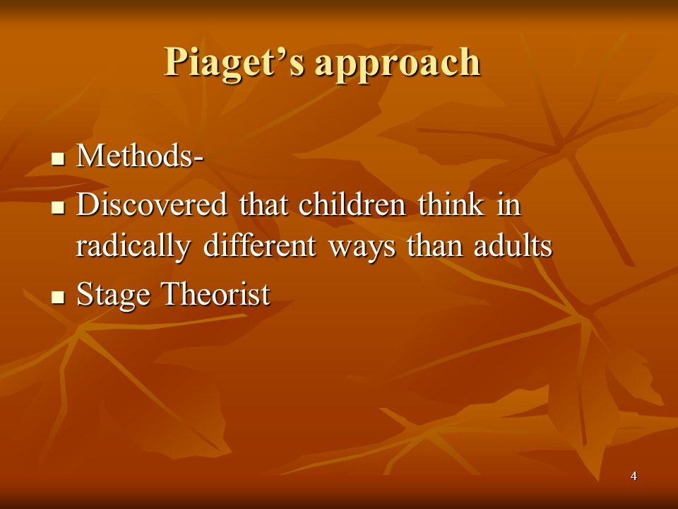 Piaget's approach Methods-