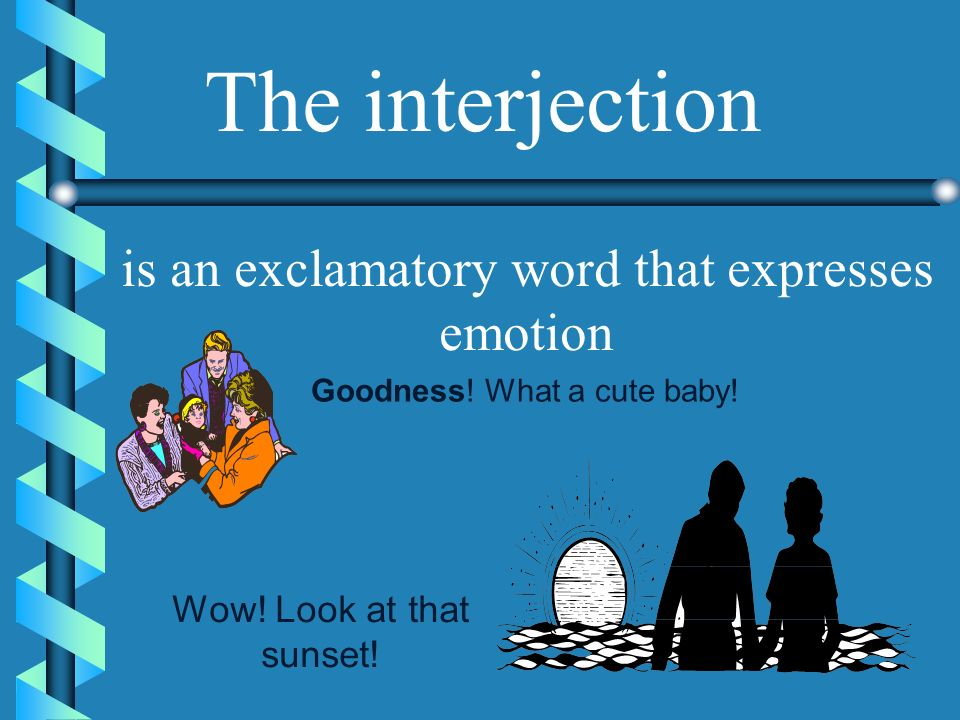 The interjection is an exclamatory word that expresses emotion