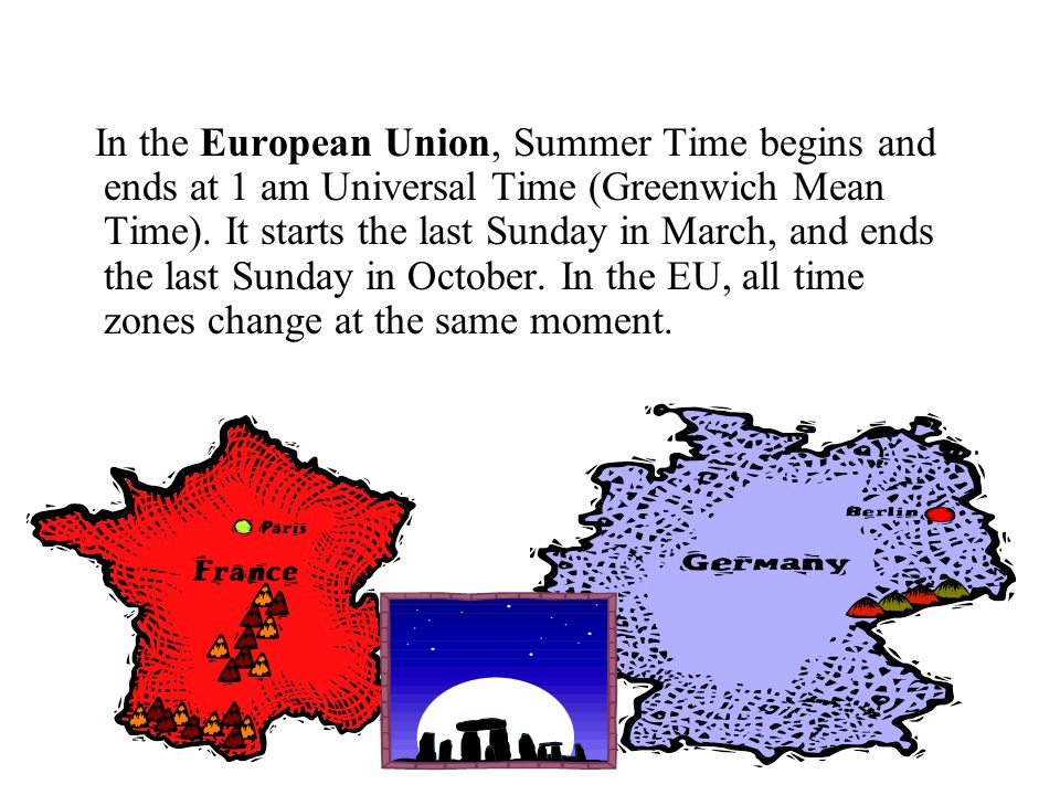 In the European Union, Summer Time begins and ends at 1 am Universal Time (Greenwich Mean Time).