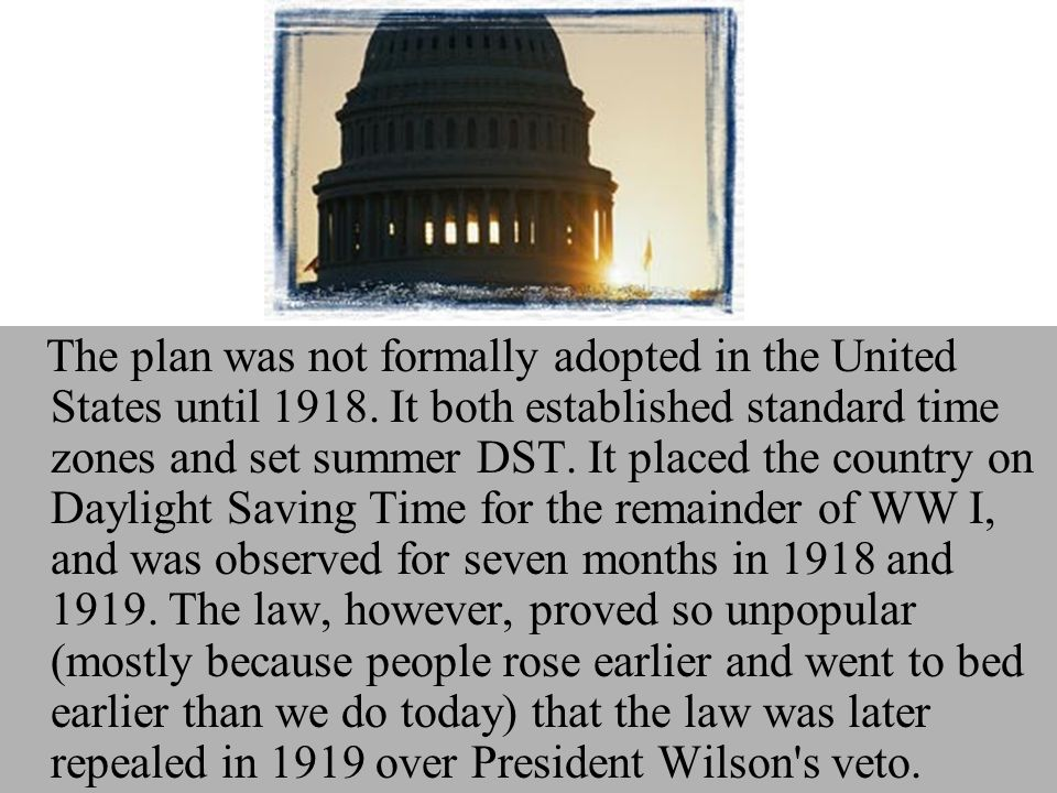 The plan was not formally adopted in the United States until 1918