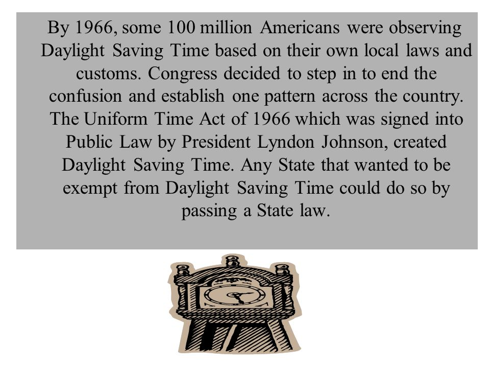 By 1966, some 100 million Americans were observing Daylight Saving Time based on their own local laws and customs.