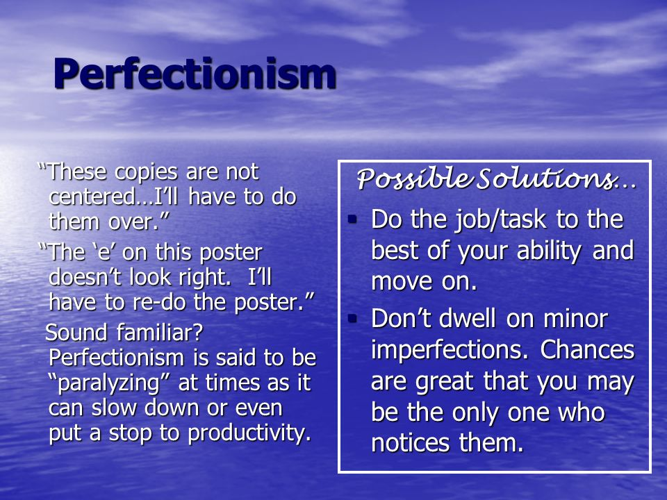 Perfectionism Possible Solutions…