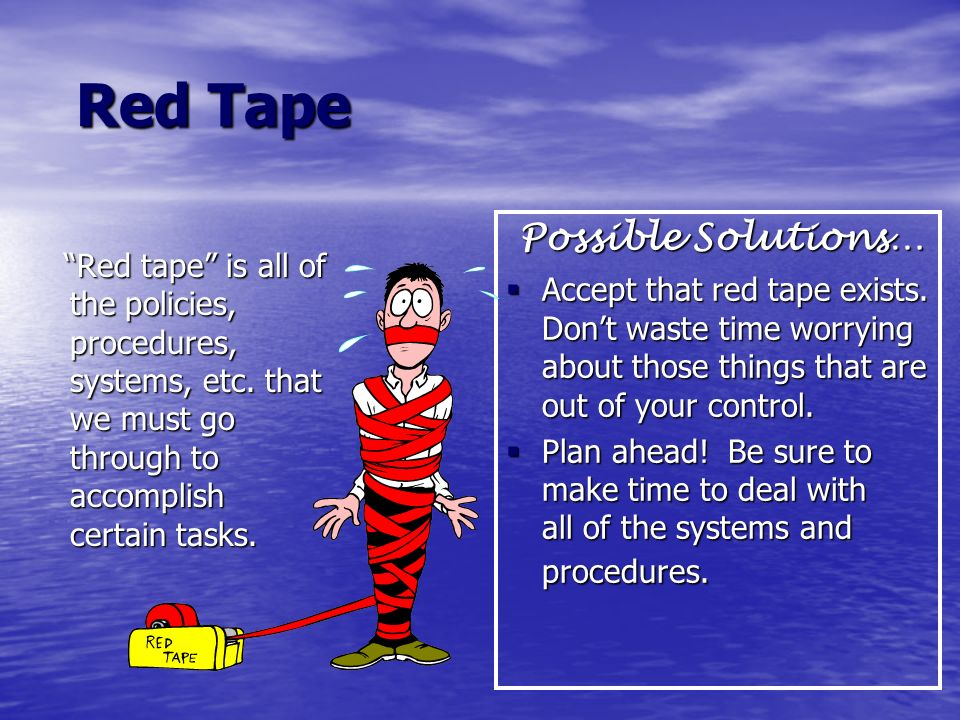 Red Tape Possible Solutions…