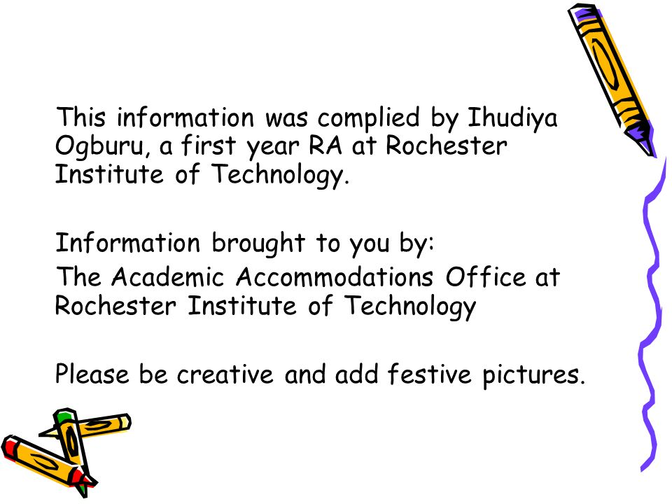 This information was complied by Ihudiya Ogburu, a first year RA at Rochester Institute of Technology.
