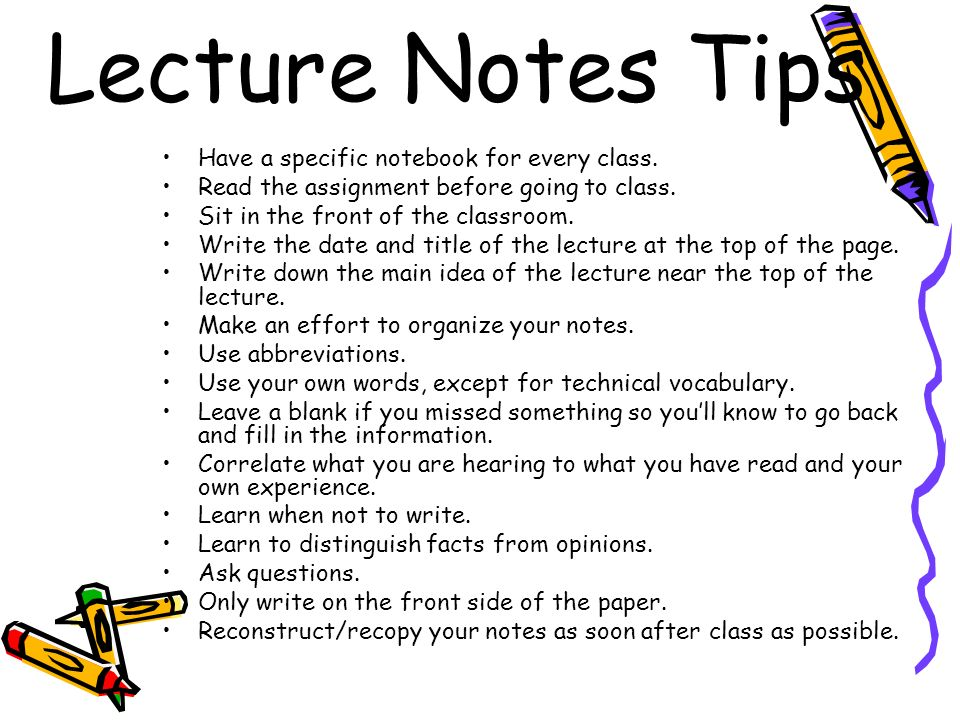 Lecture Notes Tips Have a specific notebook for every class.