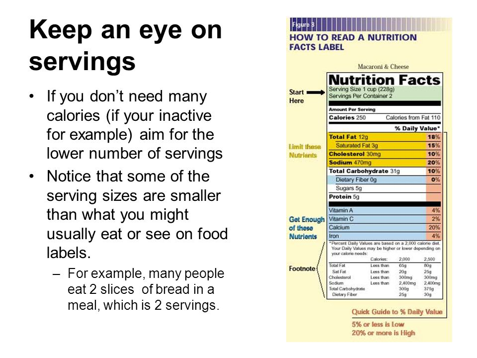 Keep an eye on servings If you don't need many calories (if your inactive for example) aim for the lower number of servings.