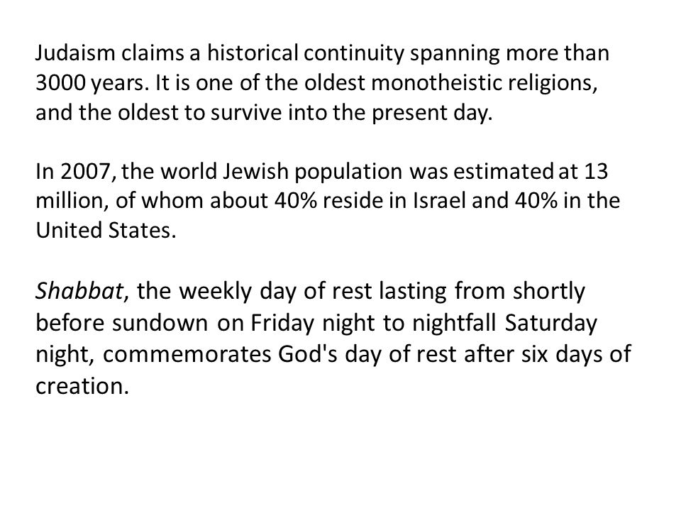Judaism claims a historical continuity spanning more than 3000 years