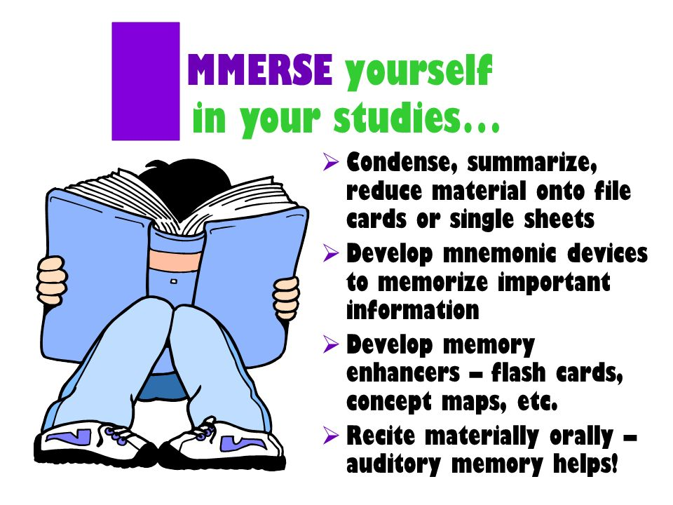 MMERSE yourself in your studies… I
