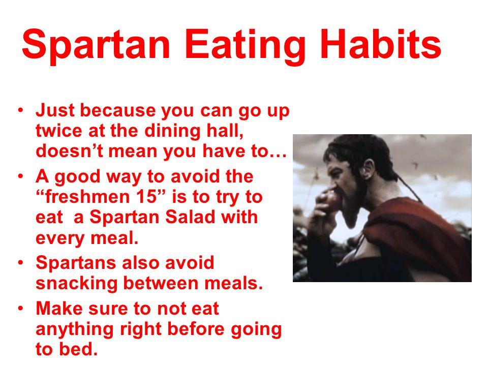 Spartan Eating Habits Just because you can go up twice at the dining hall, doesn't mean you have to…