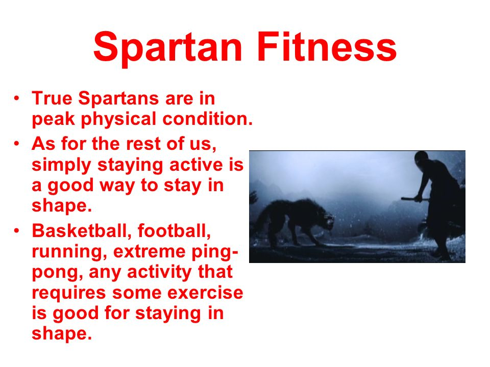 Spartan Fitness True Spartans are in peak physical condition.
