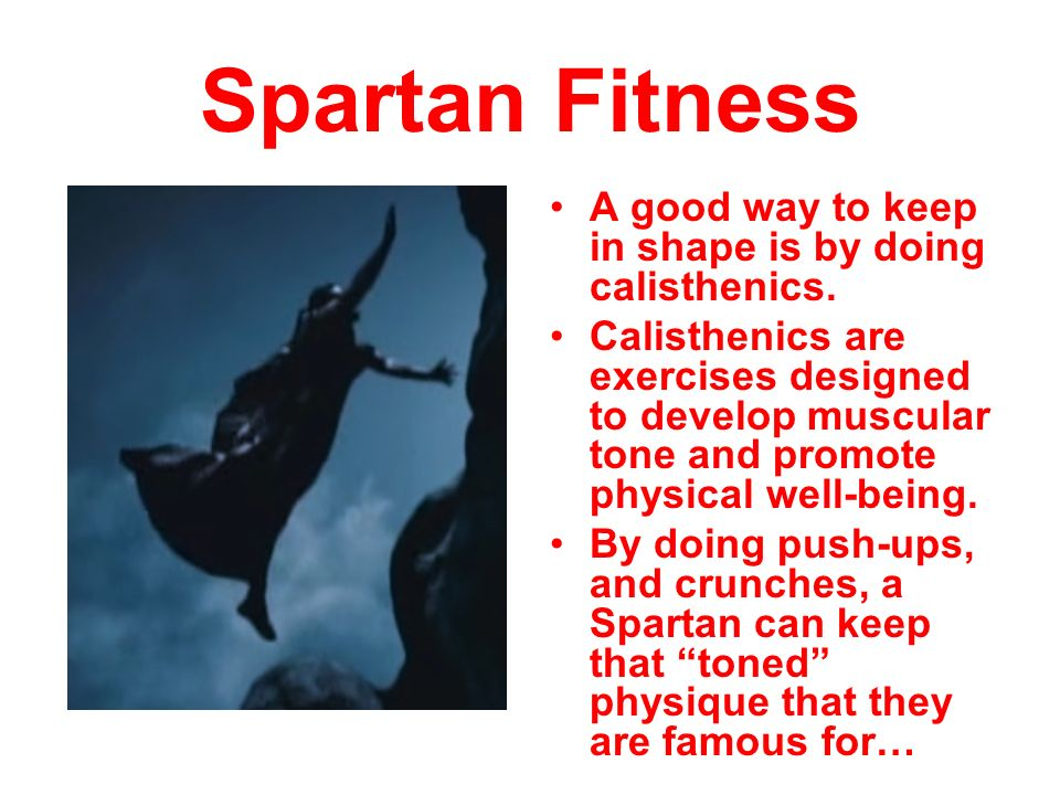Spartan Fitness A good way to keep in shape is by doing calisthenics.